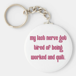 Tired of people working my nerves keychain