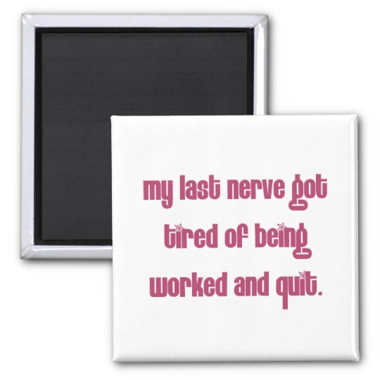 Tired of people working my nerves magnet