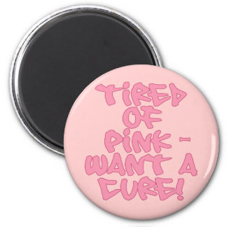 Tired of Pink - Want a Cure Breast Cancer Products 2 Inch Round Magnet