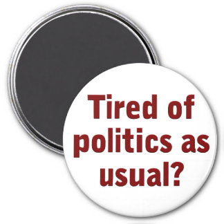 Tired of politics as usual Vote Out the Incumbents Magnet
