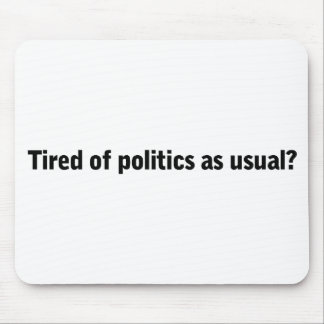 Tired of politics as usual Vote Out the Incumbents Mouse Pad