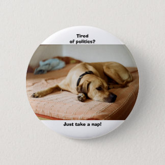 TIred of Politics? Just take a nap! Pinback Button