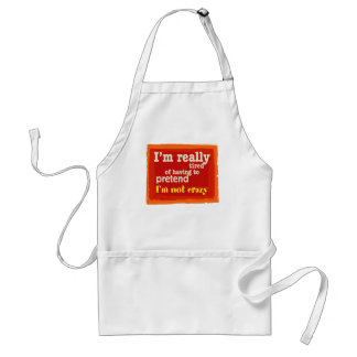 tired of pretending I'm not crazy Adult Apron