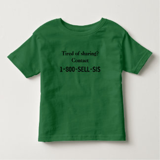Tired of sharing? Contact 1-800-SELL-SIS tee