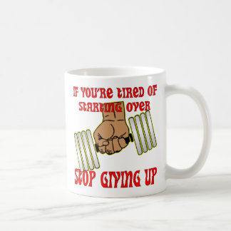 Tired Of Starting Over Stop Giving Up Coffee Mug