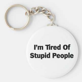 Tired of Stupid People Key Chains