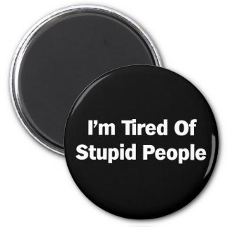 Tired of Stupid People Magnets