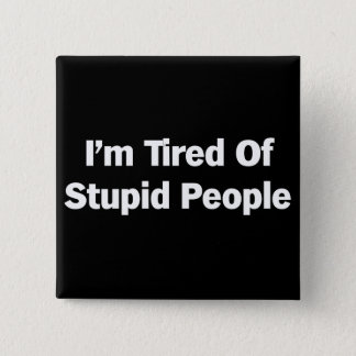 Tired of Stupid People Pinback Button