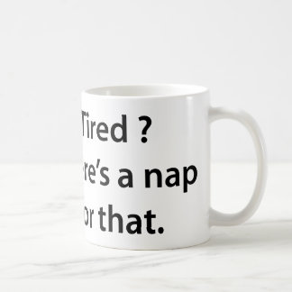 Tired? There's A Nap For That. Classic White Coffee Mug