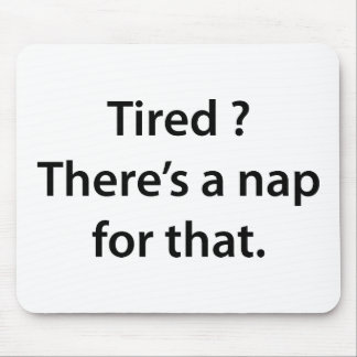 Tired? There's A Nap For That. Mouse Pad