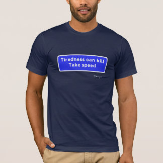 Tiredness Can Kill, Take Speed T-Shirt