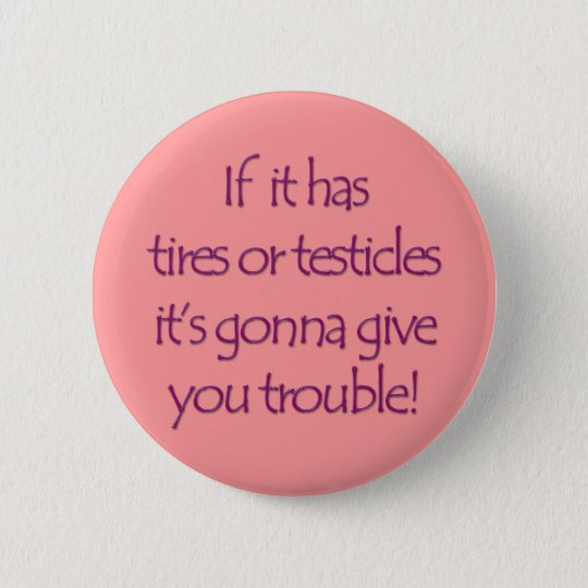 Tires or Testicles Pinback Button