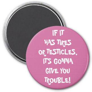 Tires & Testicles Trouble Magnet