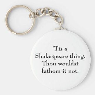 'Tis a Shakespeare thing. Basic Round Button Keychain