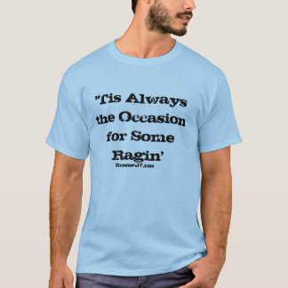 'Tis Always the Occasion for Some Ragin' T-Shirt