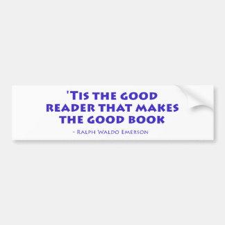 'Tis el buen lector que hace el buen libro Pegatina De Parachoque
