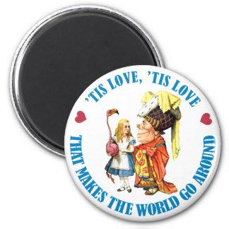 """TIS LOVE THAT MAKES THE WORLD GO AROUND MAGNET"
