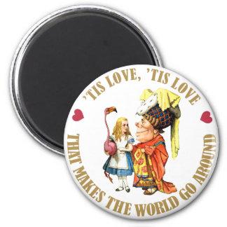 'TIS LOVE THAT MAKES THE WORLD GO AROUND MAGNET