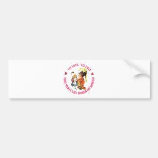 Tis Love, Tis Love That Makes the World Go Around! Bumper Sticker