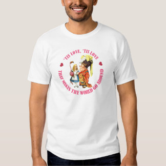 Tis Love, Tis Love That Makes the World Go Around! T-Shirt