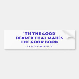 'Tis The Good Reader That Makes The Good Book Bumper Sticker