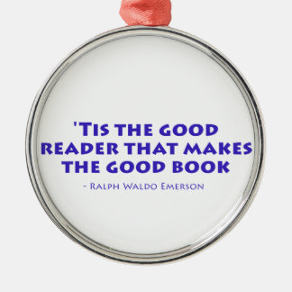 'Tis The Good Reader That Makes The Good Book Metal Ornament