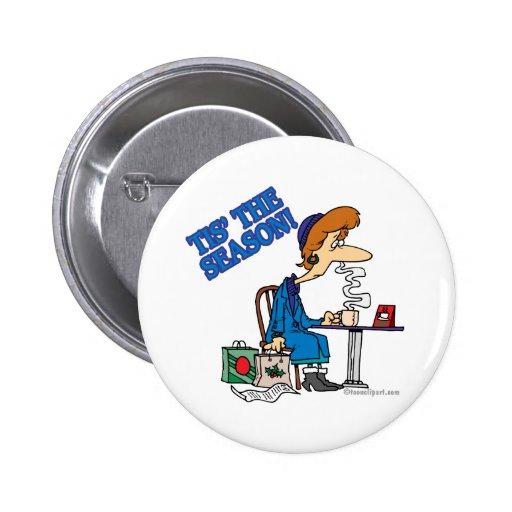 TIS THE SEASON exhausted xmas shopper Pinback Buttons