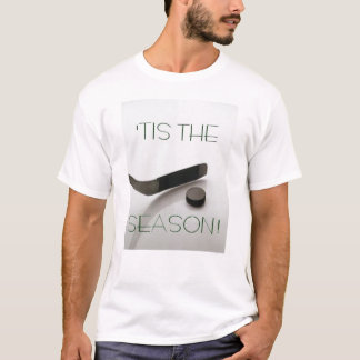 'Tis the season...FOR HOCKEY!!! T-Shirt