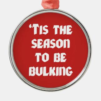Tis The Season To Be Bulking - Funny Christmas Metal Ornament