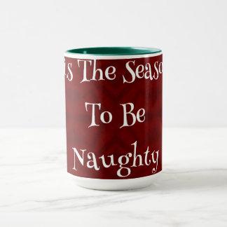 Tis the Season to be Naughty or Nice Mug Cup