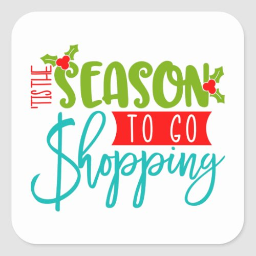 Tis The Season To Go Shopping Christmas Square Sticker