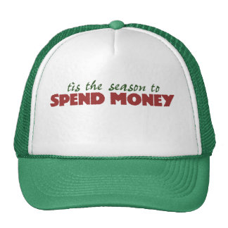 Tis the season to spend money trucker hat