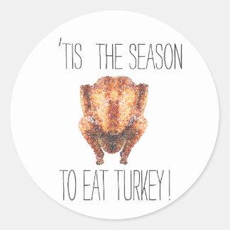 Tis The Seasons To Eat Turkey Classic Round Sticker