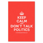 "[Crown] keep calm and don't talk politics  Tissue Paper 10"" X 15"" Tissue Paper"