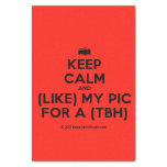 """[Camera] keep calm and (like) my pic for a (tbh)  Tissue Paper 10"""" X 15"""" Tissue Paper"""