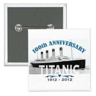 Titanic Sinking 100 Year Anniversary Buttons