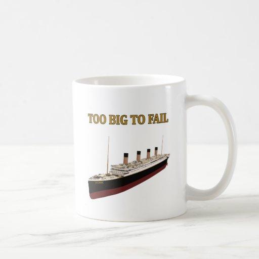 Titanic too big to fail coffee mugs