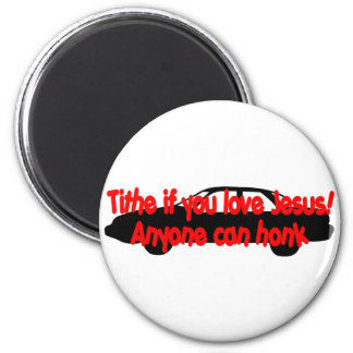 Tithe if you love Jesus...Anyone can honk! 2 Inch Round Magnet
