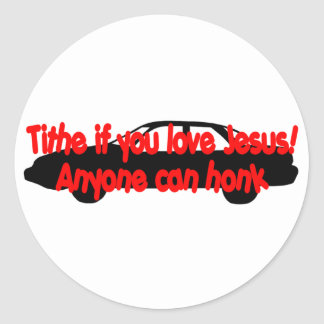 Tithe if you love Jesus...Anyone can honk! Classic Round Sticker