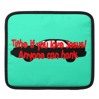 Tithe if you love Jesus Anyone can honk Sleeve For iPads