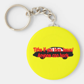 Tithe if you love Jesus...Anyone can honk! Key Chains