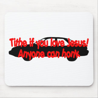 Tithe if you love Jesus...Anyone can honk! Mouse Pad