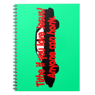 Tithe if you love Jesus...Anyone can honk! Spiral Note Book