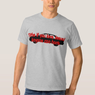 Tithe if you love Jesus...Anyone can honk! Tee Shirts