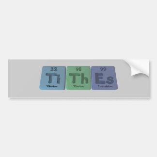 Tithes-Ti-Th-Es-Titanium-Thorium-Einsteinium.png Bumper Sticker