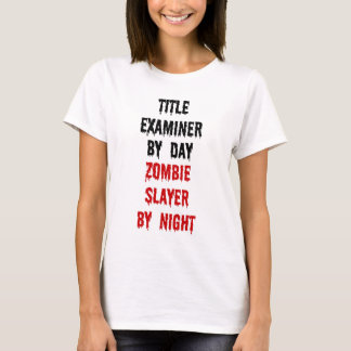 Title Examiner Zombie Slayer T-Shirt