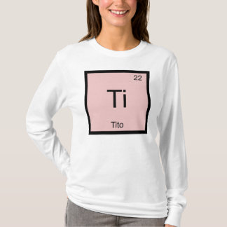 Tito Name Chemistry Element Periodic Table T-Shirt
