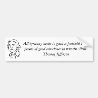 tjefferson, All tyranny needs to gain a foothol... Bumper Sticker
