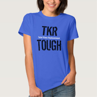 """TKR TOUGH - Total Knee Replacement"" Tee Shirt"