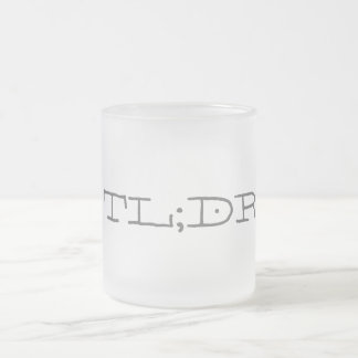 TL;DR 10 OZ FROSTED GLASS COFFEE MUG
